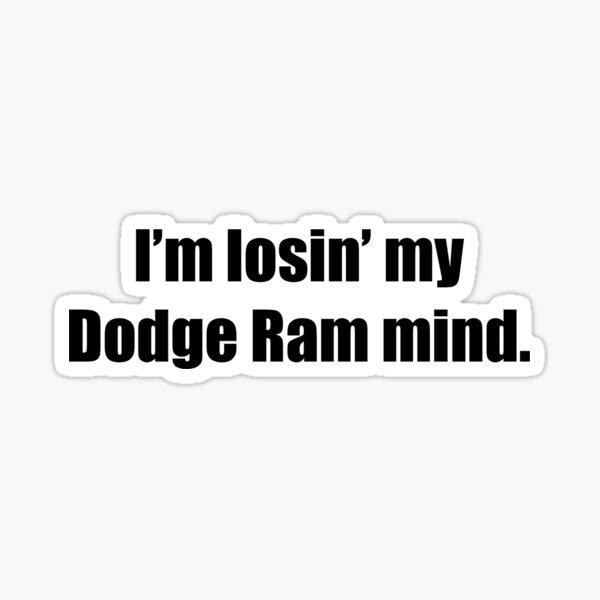 I'm losin' my Dodge Ram mind Sticker  Sticker