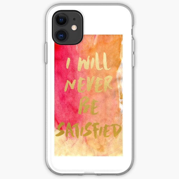 I will never be satisfied watercolor iPhone Soft Case