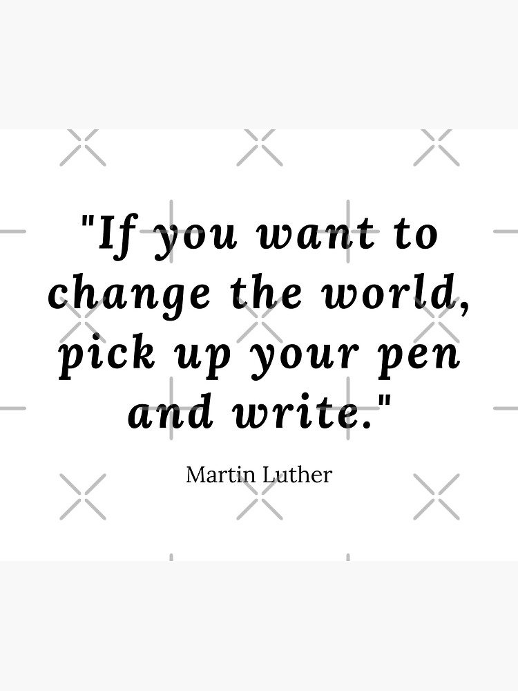 If you want to change the world, pick up your pen and write by ArtMystSoul