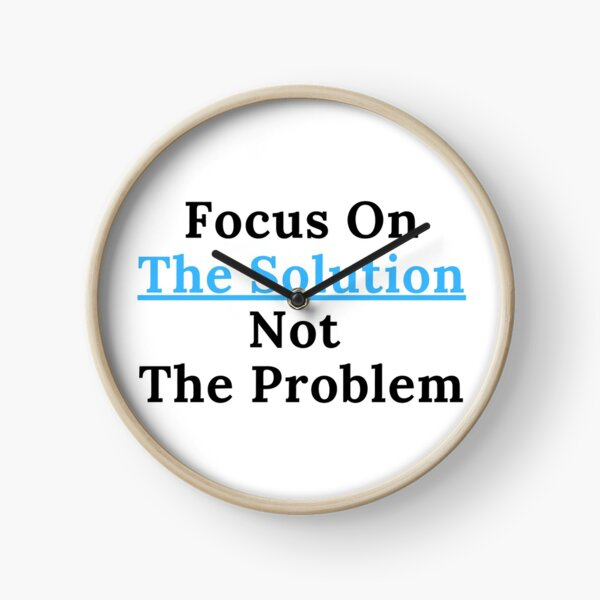 Focus On The Solution Clock