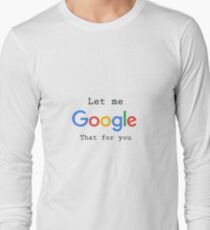 Let Me Google That For You Long Sleeve T-Shirt