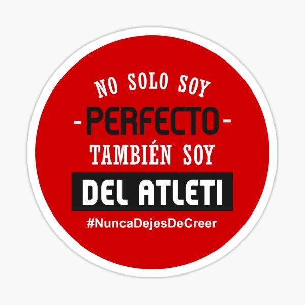 Atleti - No Solo Soy Perfecto, También Soy Del Atleti Pegatina