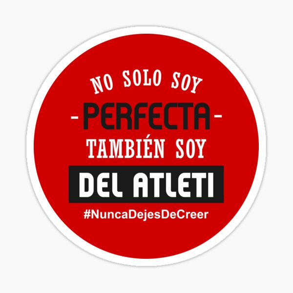 No Solo Soy Perfecta, También Soy Del Atleti (Mujer) Pegatina
