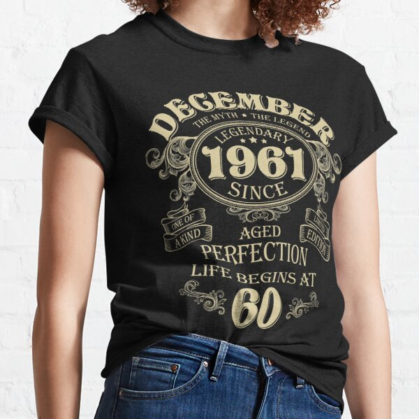 December 1961 The Man The Myth the birth of legends Birthday Classic T-Shirt