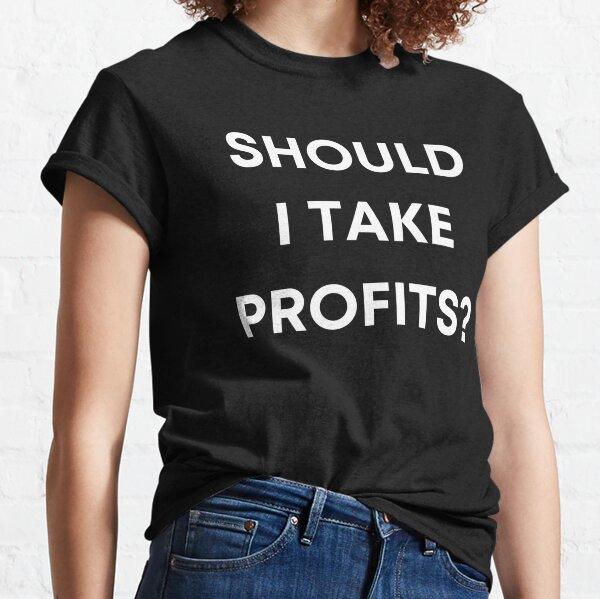 ¿Debería tomar ganancias? Camiseta clásica