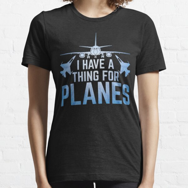 I Have A Thing For Planes Essential T-Shirt