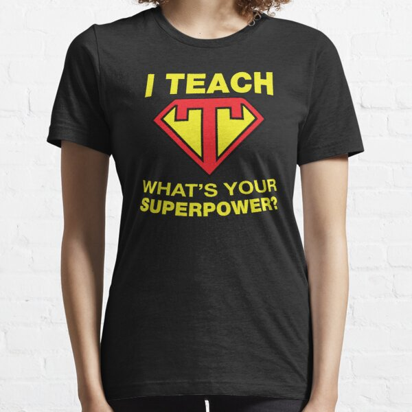 I Teach, What's Your Superpower? Essential T-Shirt