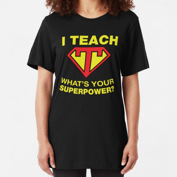 I Teach, What's Your Superpower? Slim Fit T-Shirt