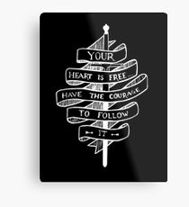 YOUR HEART IS FREE HAVE THE COURAGE TO FOLLOW IT Metal Print