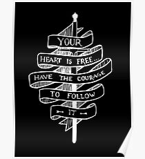 YOUR HEART IS FREE HAVE THE COURAGE TO FOLLOW IT Poster