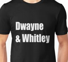 Dwayne and Whitley, white text Unisex T-Shirt