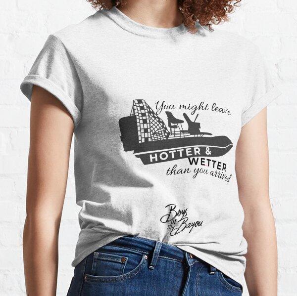 Hotter & Wetter Classic T-Shirt