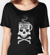 Death Before Decaf!  Women's Relaxed Fit T-Shirt