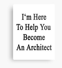 I'm Here To Help You Become An Architect Metal Print