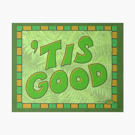 Tis Good Green Art Board Print