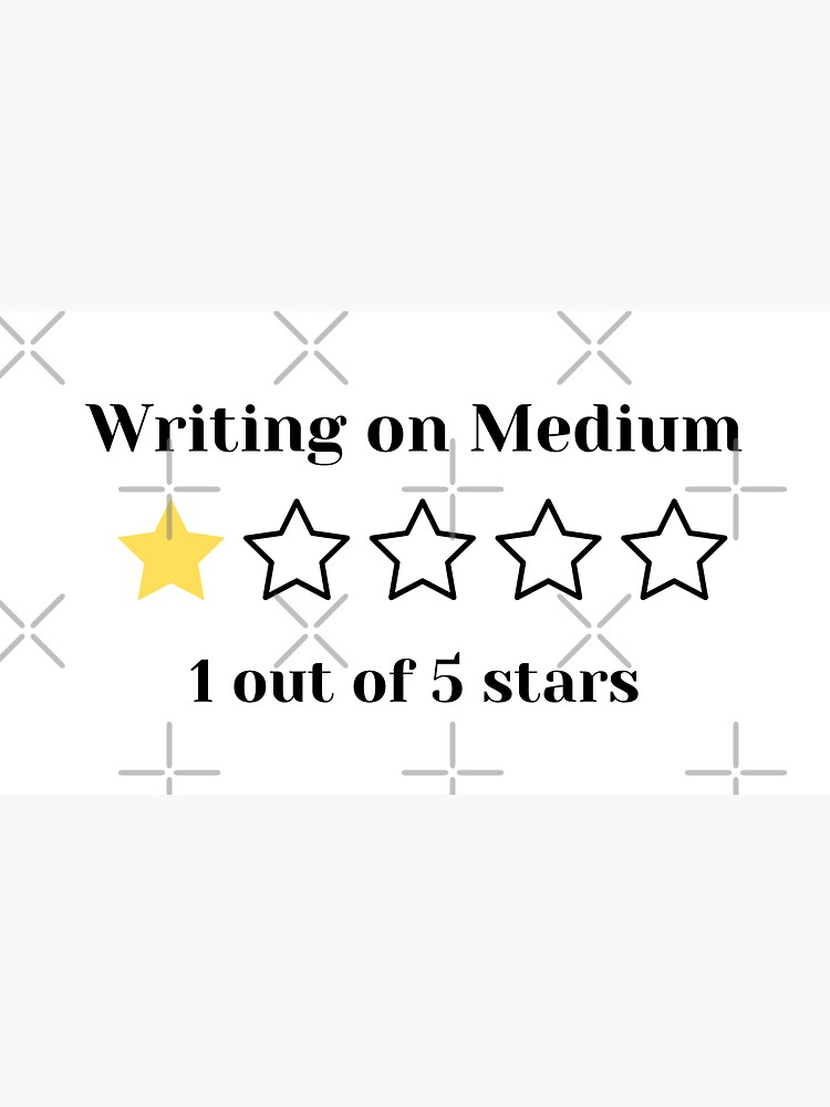 Writing on Medium: 1 out of 5 stars by ArtMystSoul