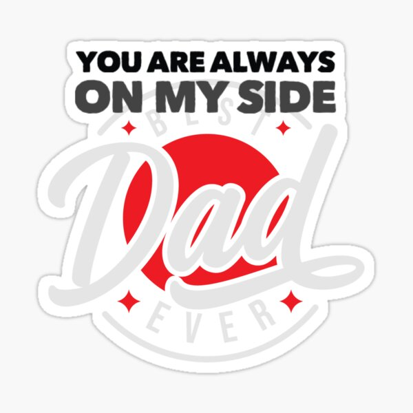You Are Always on My Side Best Ever Dad Sticker