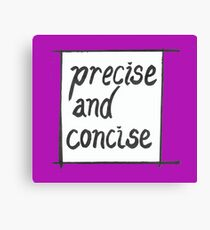 Precise and concise Canvas Print
