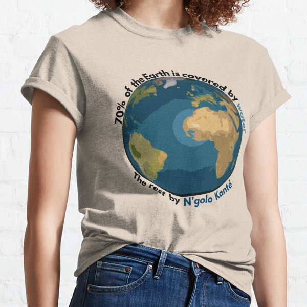 70% of the Earth is covered by water, the rest by N'golo Kanté Classic T-Shirt