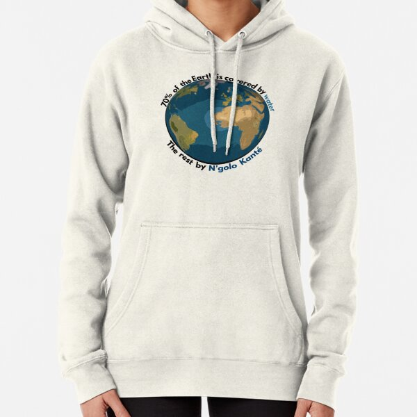 70% of the Earth is covered by water, the rest by N'golo Kanté Pullover Hoodie