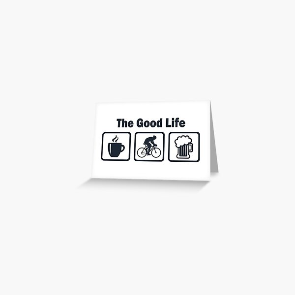 Funny Cycling The Good Life Greeting Card
