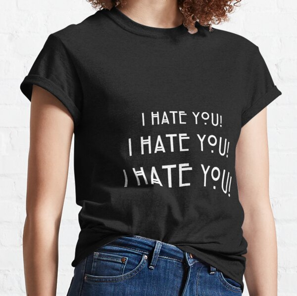 I Hate You! white Classic T-Shirt