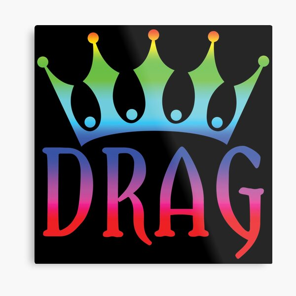 Drag Queen: Two words that say everything Metal Print