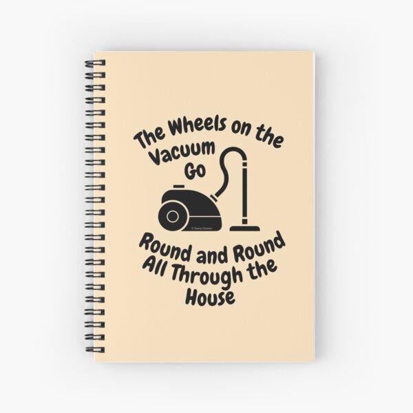 Wheels on The Vacuum Fun Housekeeping Humor Spiral Notebook