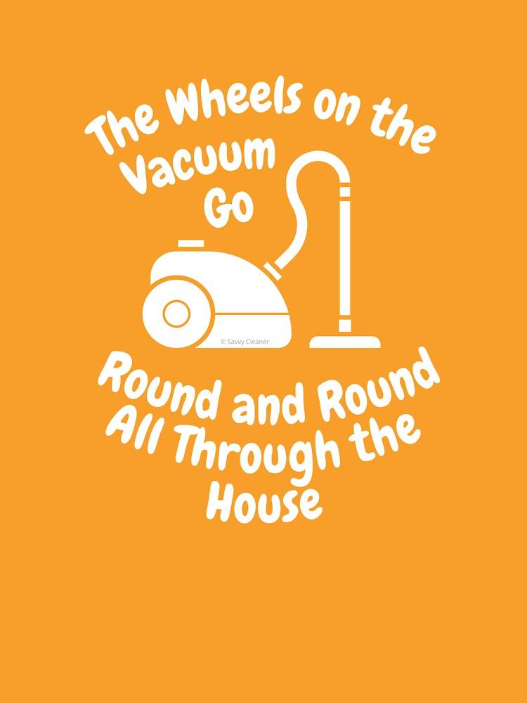 Wheels on The Vacuum Fun Housekeeping Humor by SavvyCleaner