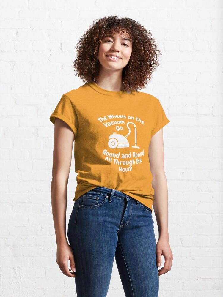 Alternate view of Wheels on The Vacuum Fun Housekeeping Humor Classic T-Shirt