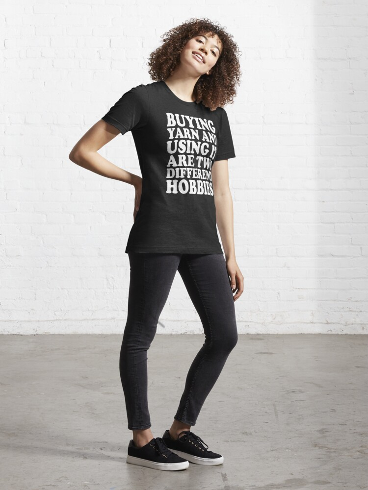 Alternate view of buying yarn and using it are two different hobbies Essential T-Shirt
