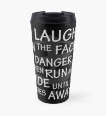 I laugh in the face of danger Travel Mug