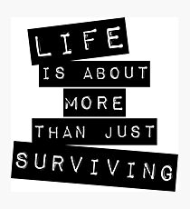 Life is about more than just surviving Photographic Print
