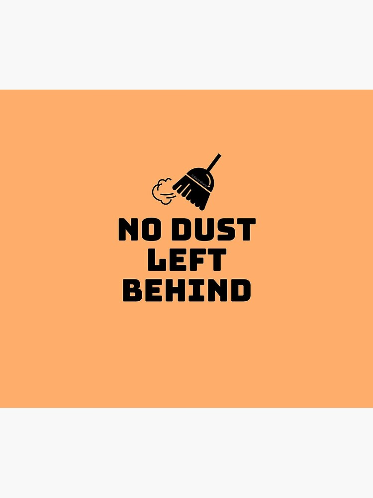 No Dust Left Behind Fun Cleaning Lady Gifts by SavvyCleaner