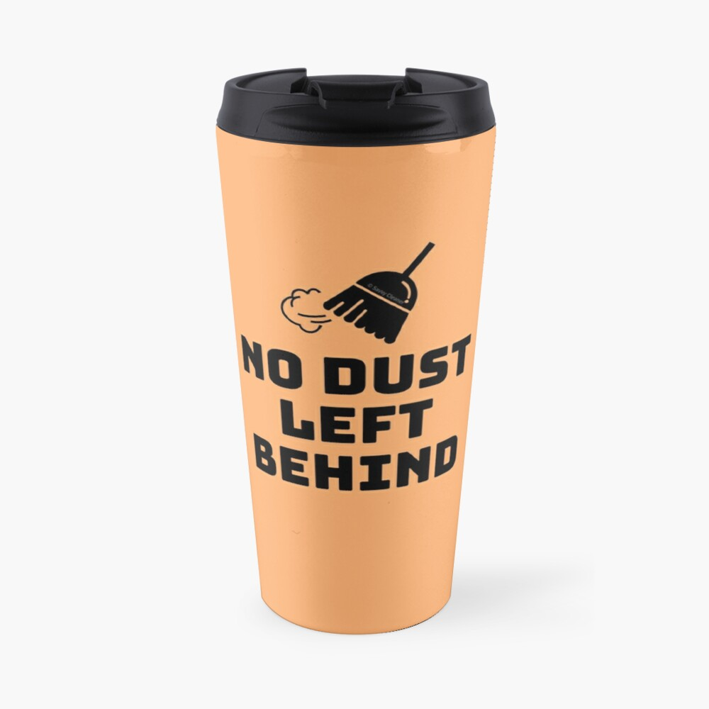 No Dust Left Behind Fun Cleaning Lady Gifts Travel Mug