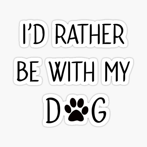 Id rather be with my dog Sticker