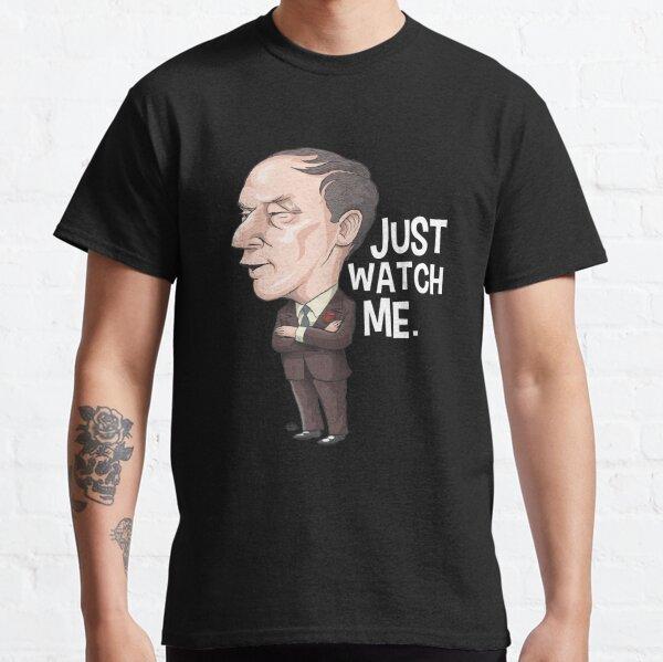 Pierre Trudeau, Just Watch Me Classic T-Shirt