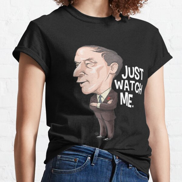 Pierre Trudeau, Just Watch Me Classic T-Shirt