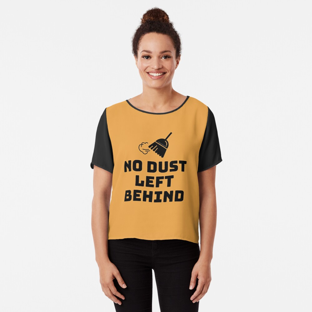No Dust Left Behind Fun Cleaning Lady Gifts Chiffon Top