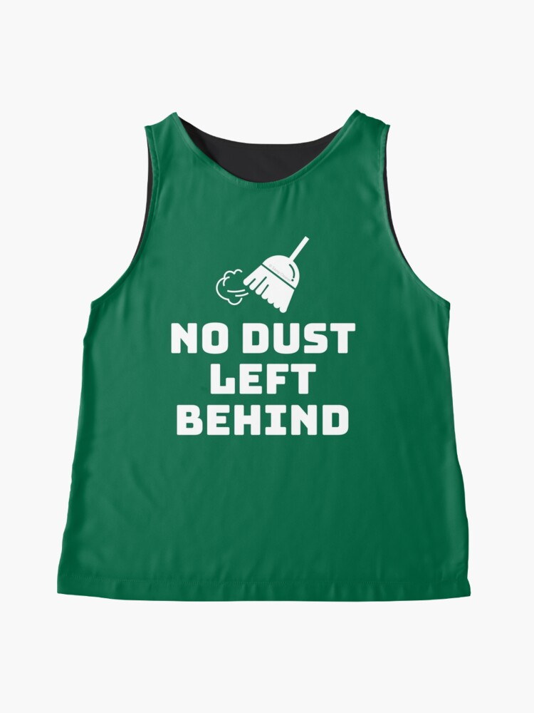 Alternate view of No Dust Left Behind Fun Cleaning Lady Gifts Sleeveless Top