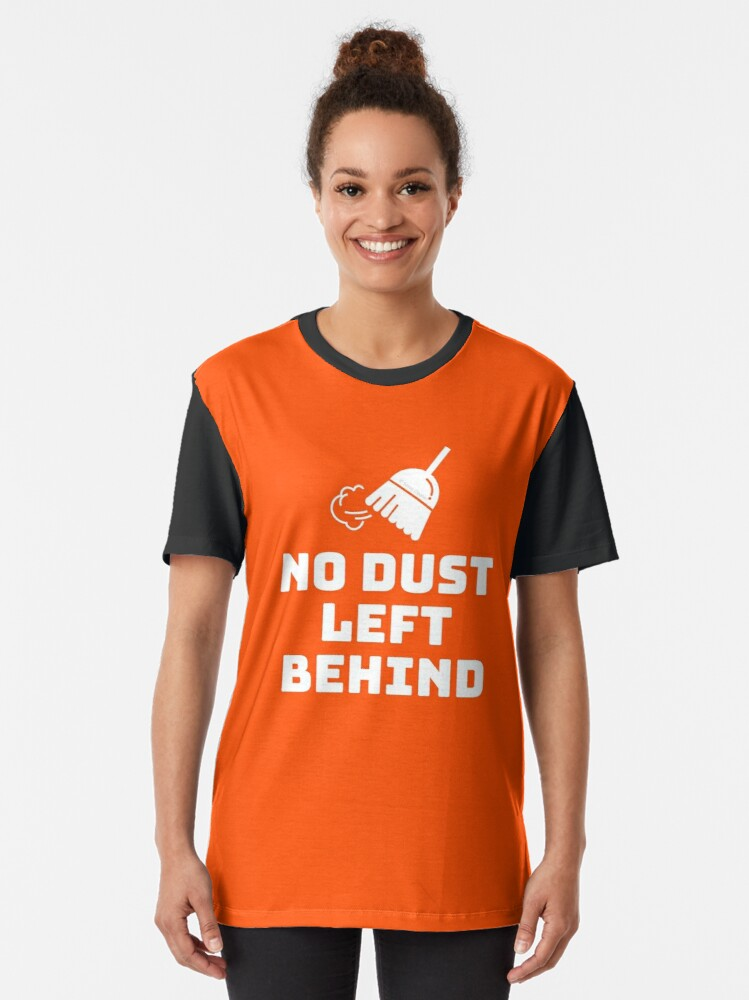 Alternate view of No Dust Left Behind Fun Cleaning Lady Gifts Graphic T-Shirt