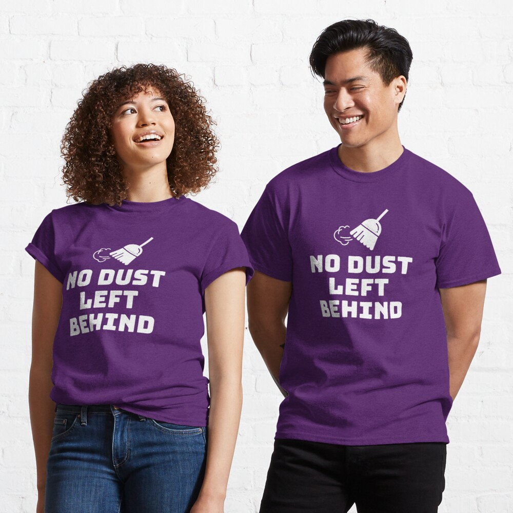 No Dust Left Behind Fun Cleaning Lady Gifts Classic T-Shirt