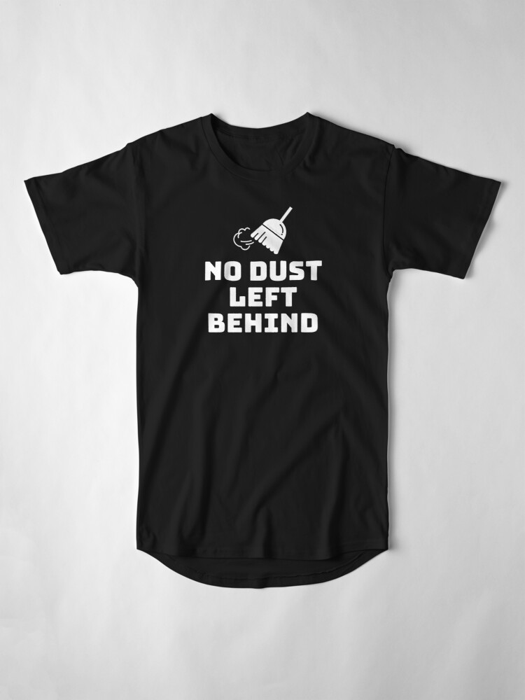 Alternate view of No Dust Left Behind Fun Cleaning Lady Gifts Long T-Shirt