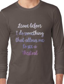 Leave before I do something that allows me to see a Thestral Long Sleeve T-Shirt