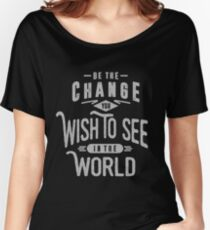Be The Change | Inspirational T-shirt Women's Relaxed Fit T-Shirt