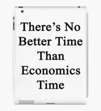 There's No Better Time Than Economics Time iPad Case/Skin