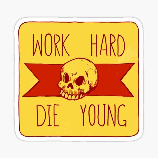 Work Hard Die Young Sticker