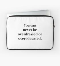 Never overdressed or overeducated Laptop Sleeve