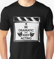 Be Dramatic And Keep Acting Unisex T-Shirt