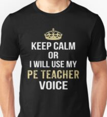 Keep Calm Or I Will Use My PE Teacher Voice. Funny Gift T-Shirt